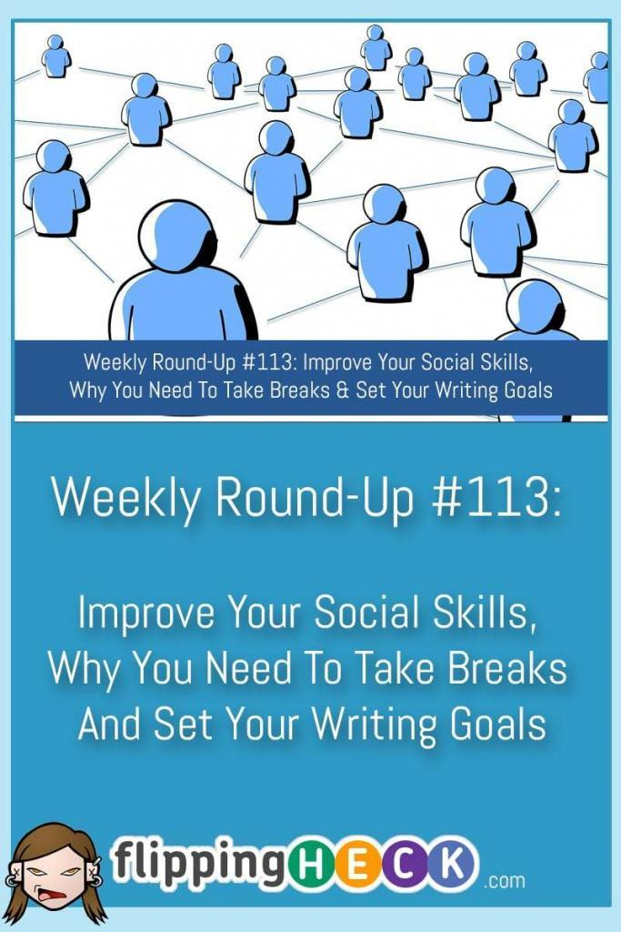 In this week's round up we take a look at how you can improve your social skills, the importance of breaks to productivity and a new App that can help you realise your writing goals.