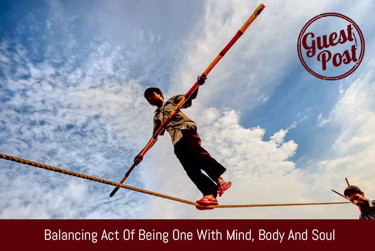 Balancing Act of Being One with Mind, Body and Soul
