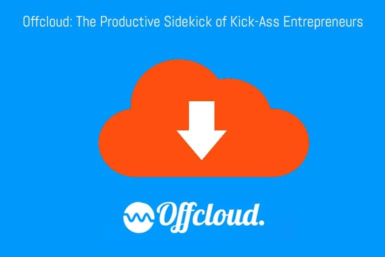Offcloud: The Productive Sidekick of Kick-Ass Entrepreneurs