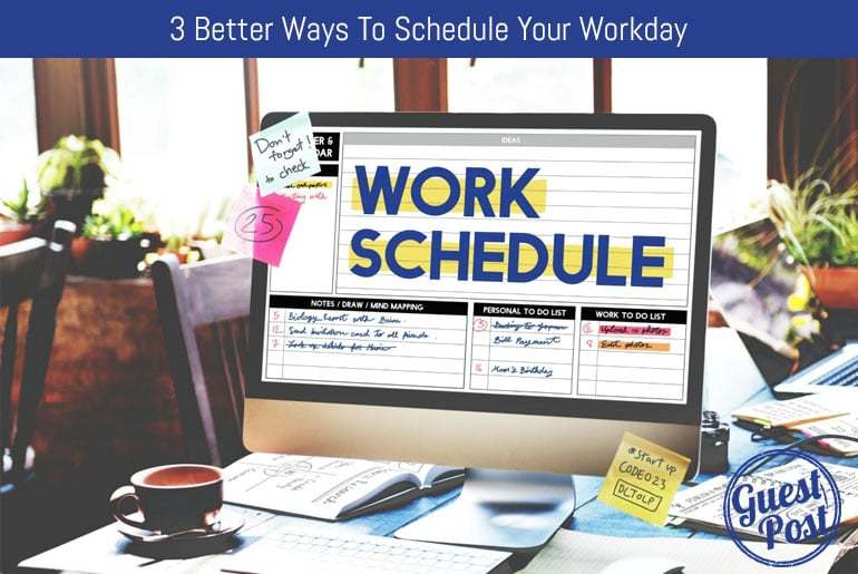 3 Better Ways To Schedule Your Workday