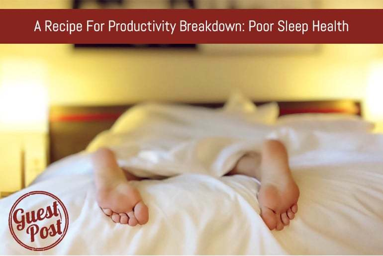 A Recipe For Productivity Breakdown: Poor Sleep Health