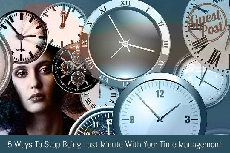 5 Ways to Stop Being Last Minute with Your Time Management
