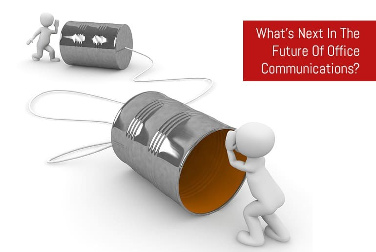 What's Next In The Future Of Office Communications?