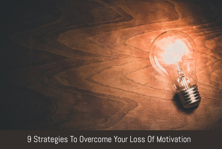 9 Strategies To Overcome Your Loss Of Motivation