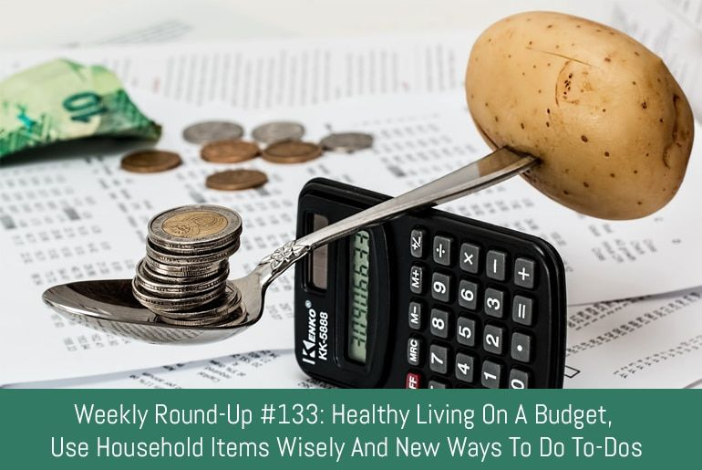 Weekly Round-Up #133: Healthy Living on a Budget, Decluttering Your Closet, To-Do List Ideas