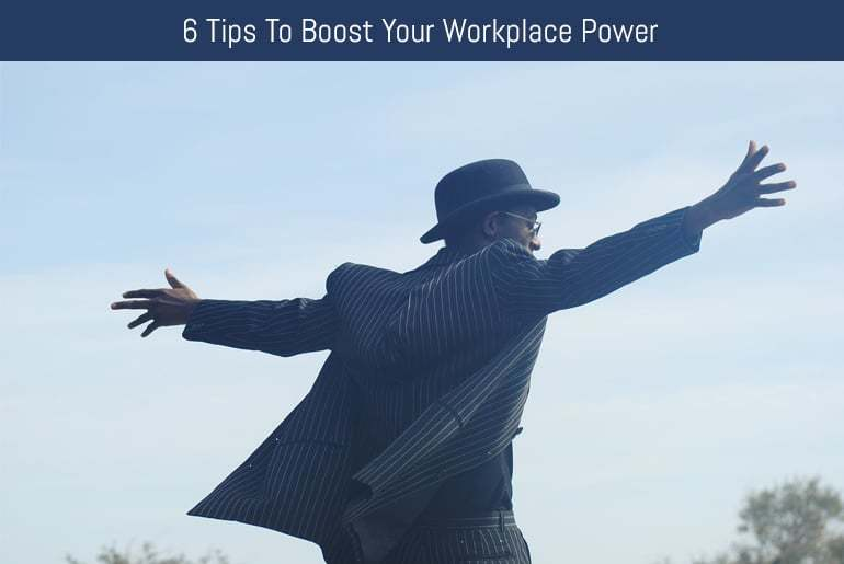 6 Tips To Boost Your Workplace Power
