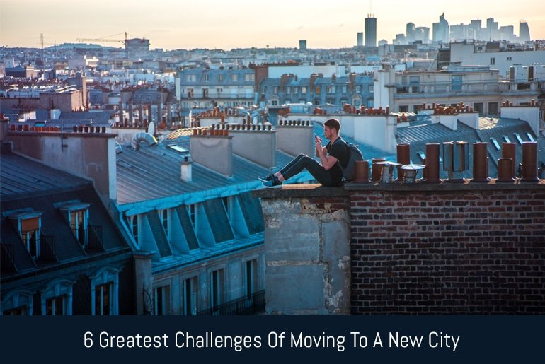 6 Greatest Challenges Of Moving To A New City