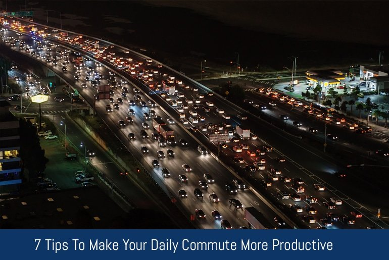 7 Tips To Make Your Daily Commute More Productive