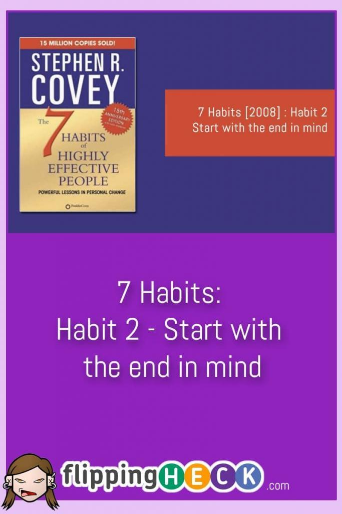 Covey's 2nd Habit Of Highly Effective People asks us to visualise the outcome of a given situation as only by understanding what we want to achieve can we start to work towards them