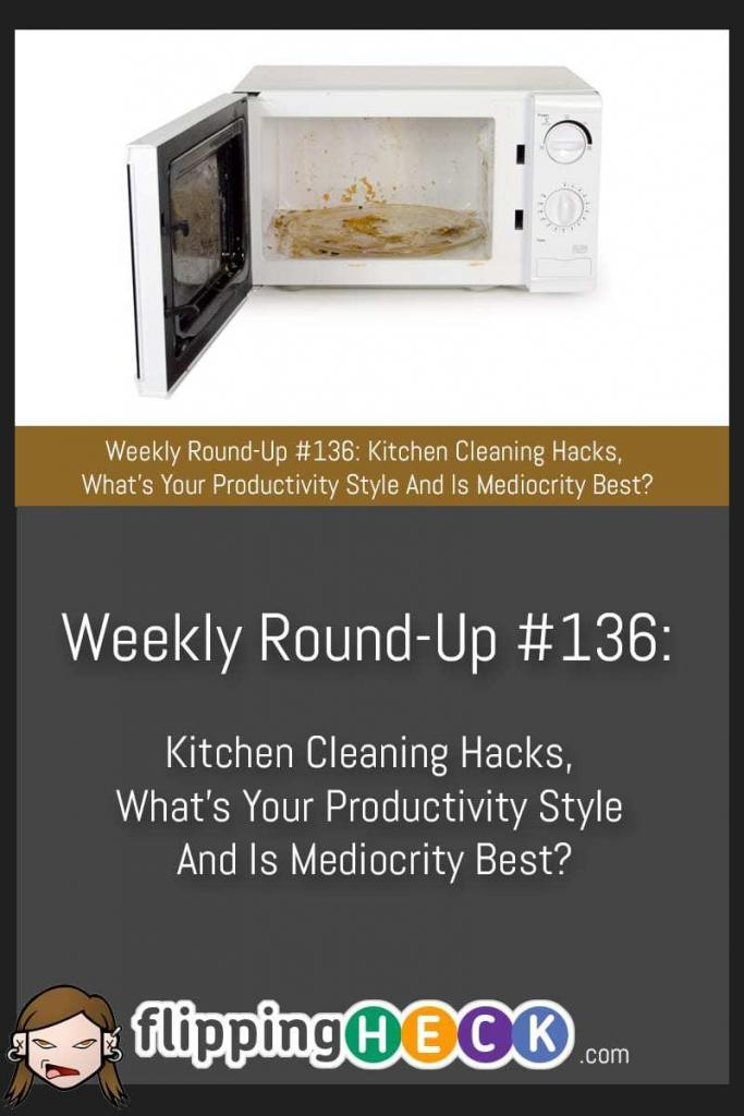 "In this week's round-up we take a look at a few cleaning hacks for the items you might not want to clean that often (Microwave anyone?!), we also look at whether a smartphone or an ""old fashioned"" flip phone is best for productivity and whether we're trying to live up to too many ideals and in fact should just be embracing our mediocrity."