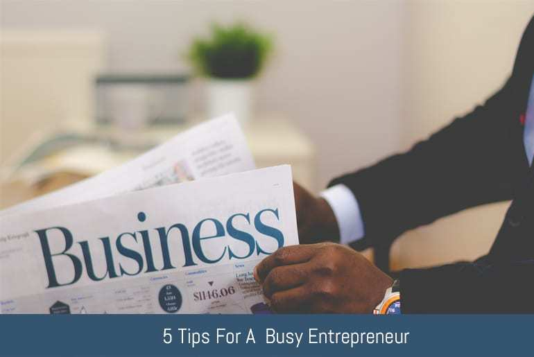 5 Tips For A Busy Entrepreneur