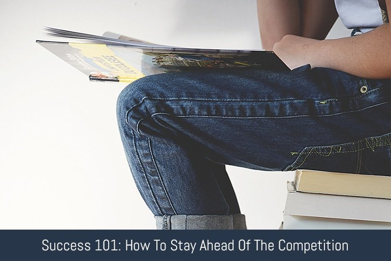 Success 101: How To Stay Ahead Of The Competition