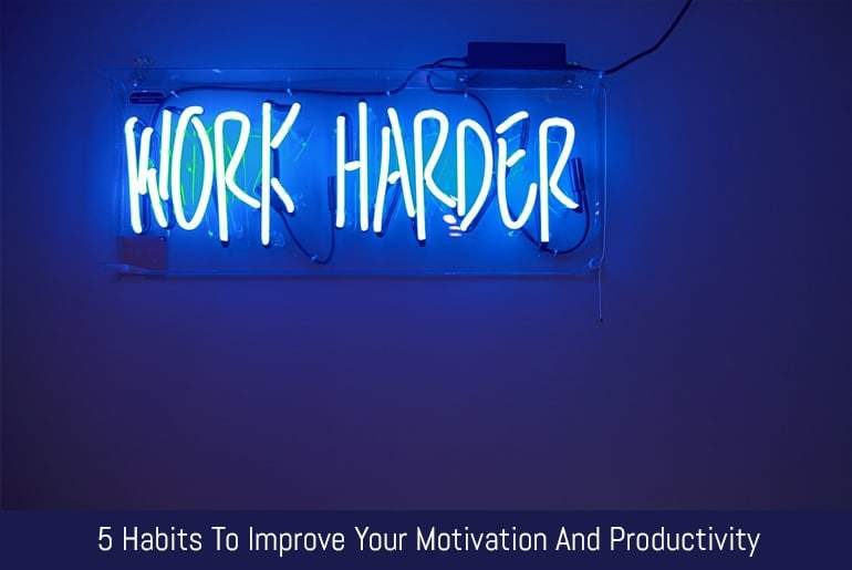 5 Habits To Improve Your Motivation And Productivity