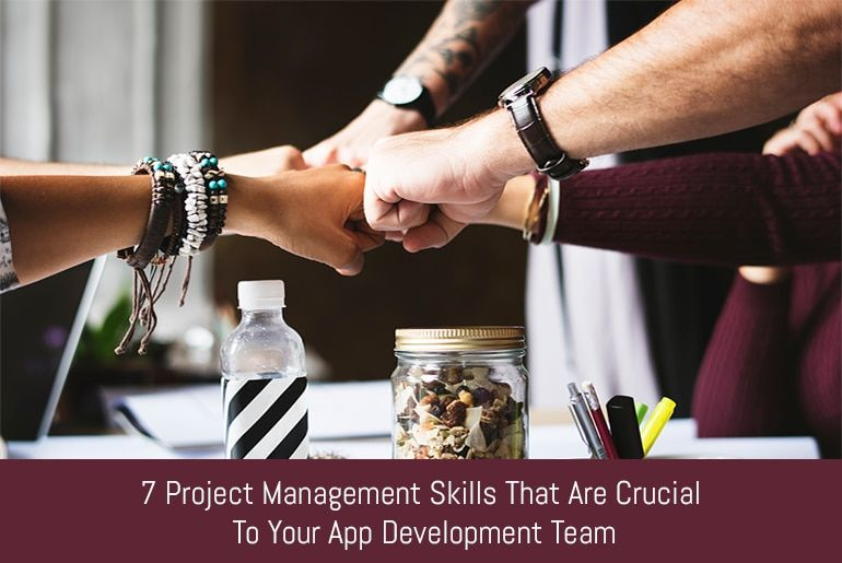 7 Project Management Skills That Are Crucial To Your App Development Team