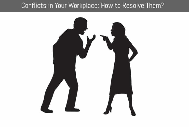 Conflicts in Your Workplace: How to Resolve Them?