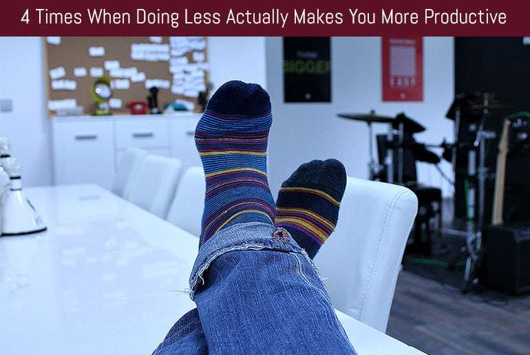 4 Times When Doing Less Actually Makes You More Productive