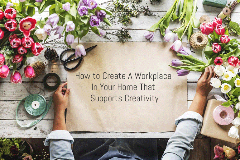 How to Create a Workplace in Your Home that Supports Creativity