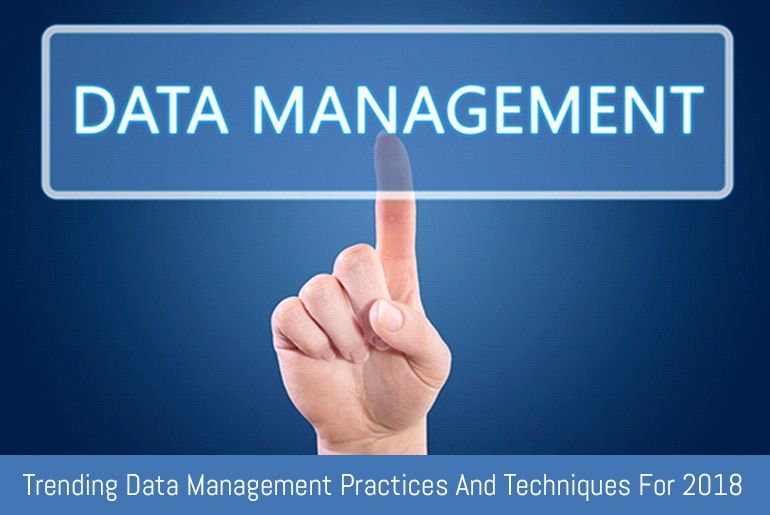 Trending Data Management Practices And Techniques For 2018