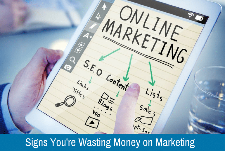 Signs You're Wasting Money On Marketing