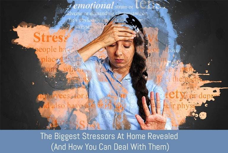 The Biggest Stressors At Home Revealed (And How You Can Deal With Them)