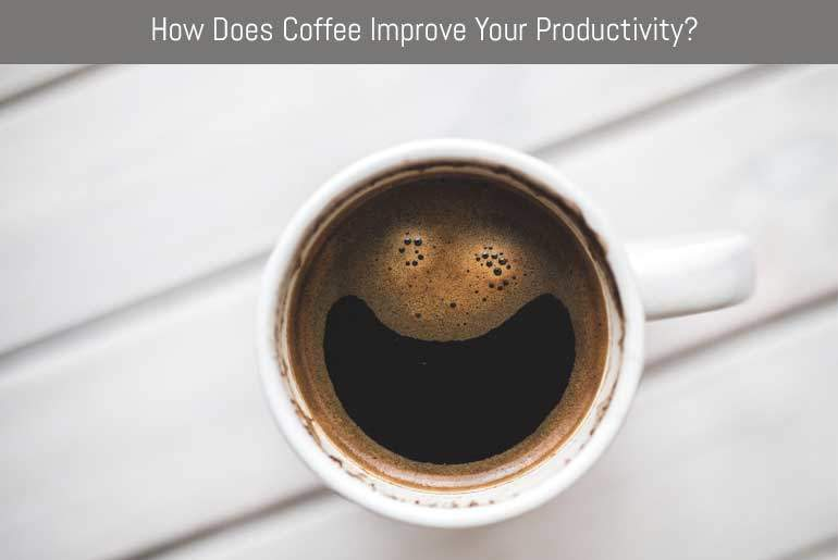 How Does Coffee Improve Your Productivity?