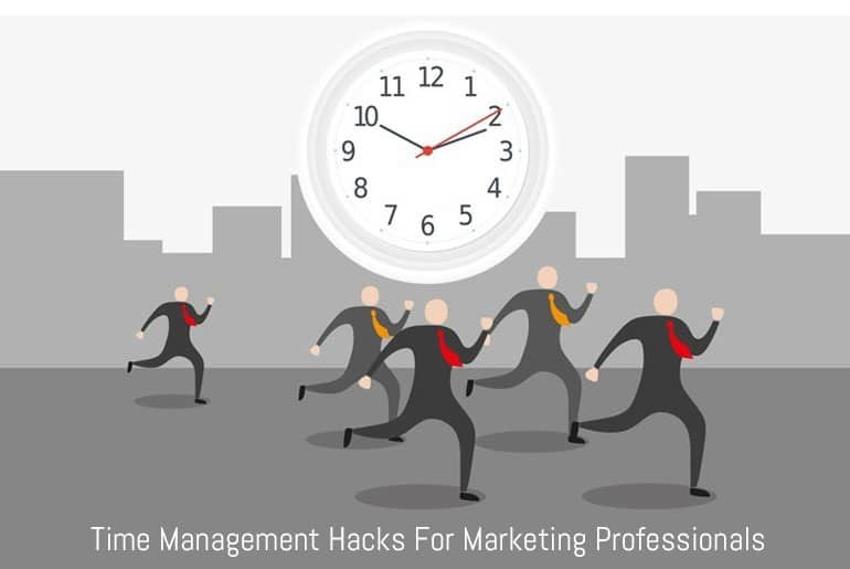 Time Management Hacks For Marketing Professionals