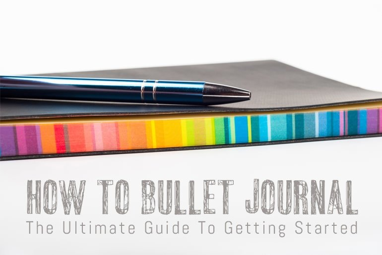 How To Bullet Journal: The Ultimate Guide To Getting Started
