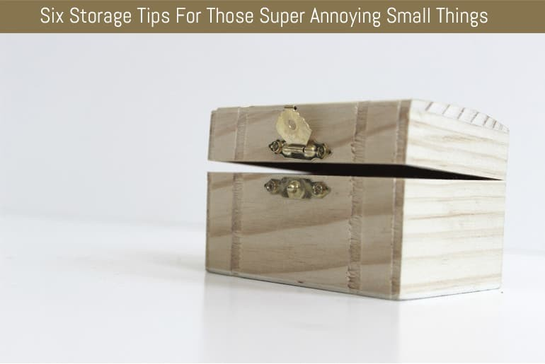Six Storage Tips For Those Super Annoying Small Things