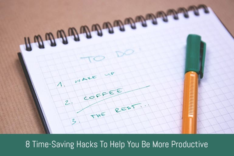 8 Time-Saving Hacks to Help You Be More Productive