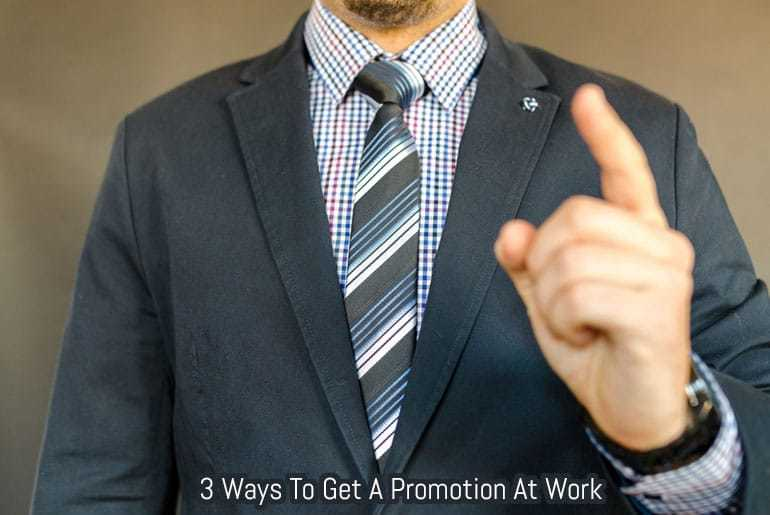 3 Ways To Get A Promotion At Work