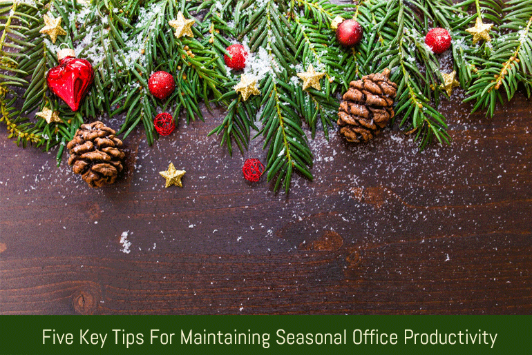Five Key Tips For Maintaining Seasonal Office Productivity