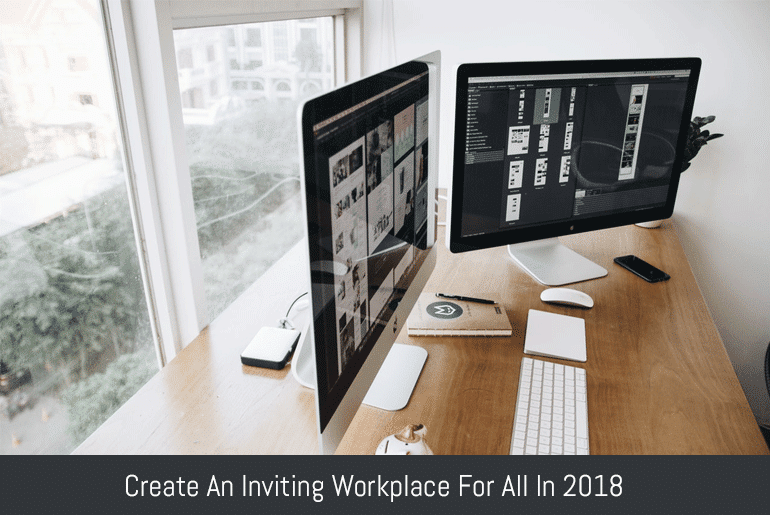 Create An Inviting Workplace For All In 2018
