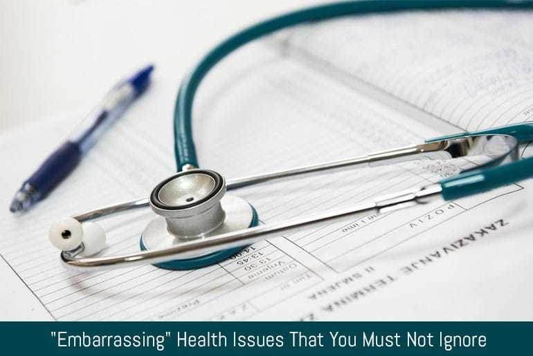 Embarrassing Health Issues That You Must Not Ignore