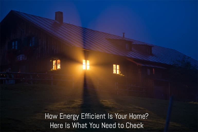 How Energy Efficient Is Your Home? Here Is What You Need to Check
