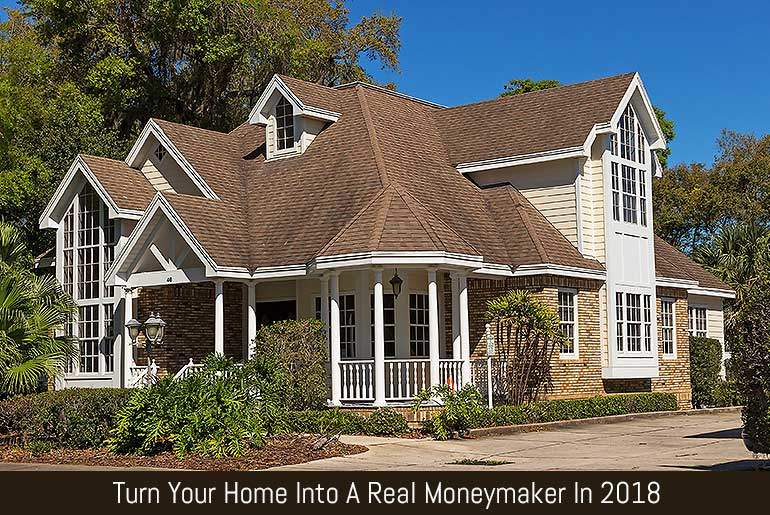 Turn Your Home Into A Real Moneymaker In 2018