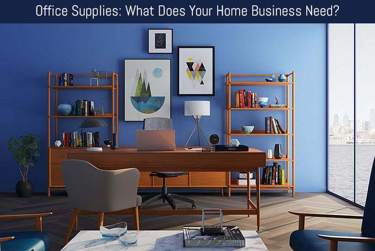 Office Supplies: What Does Your Home Business Need?