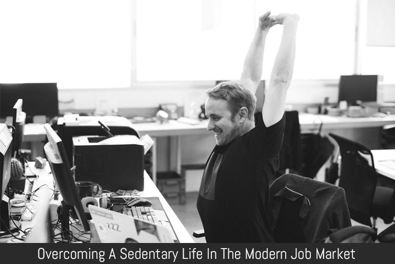 Overcoming A Sedentary Life In The Modern Job Market