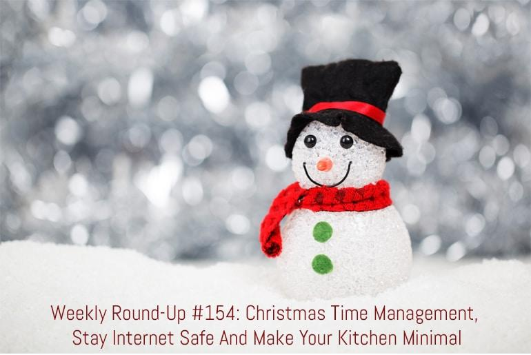 Weekly Round-Up #154: Christmas Time Management, Stay Internet Safe And Make Your Kitchen Minimal