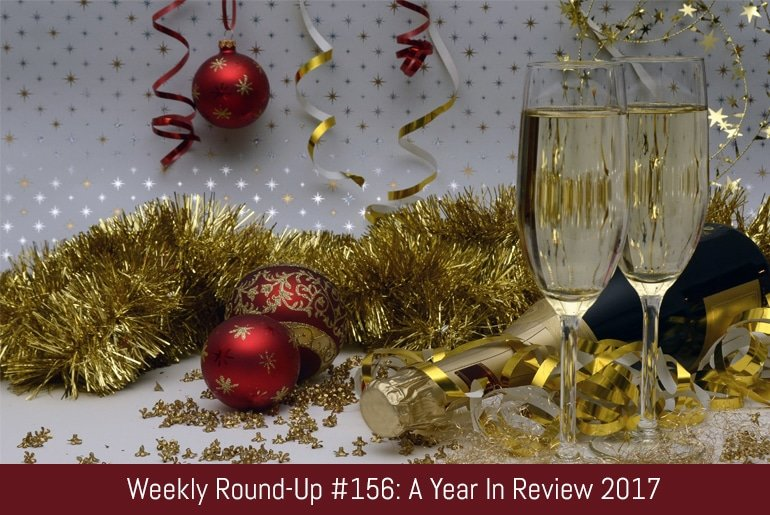 Weekly Round-Up #156: A Year In Review 2017