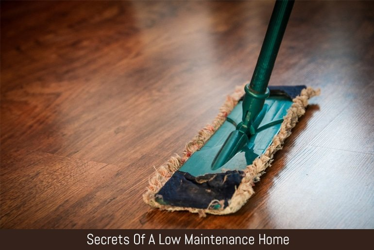 Secrets Of A Low Maintenance Home