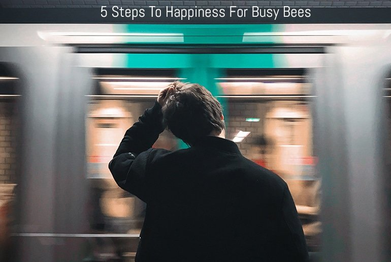 5 Steps to Happiness for Busy Bees