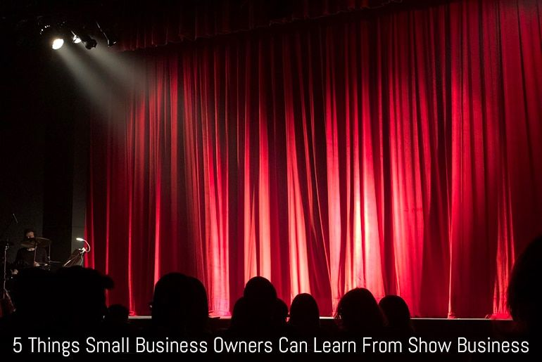 5 Things Small Business Owners Can Learn From Show Business