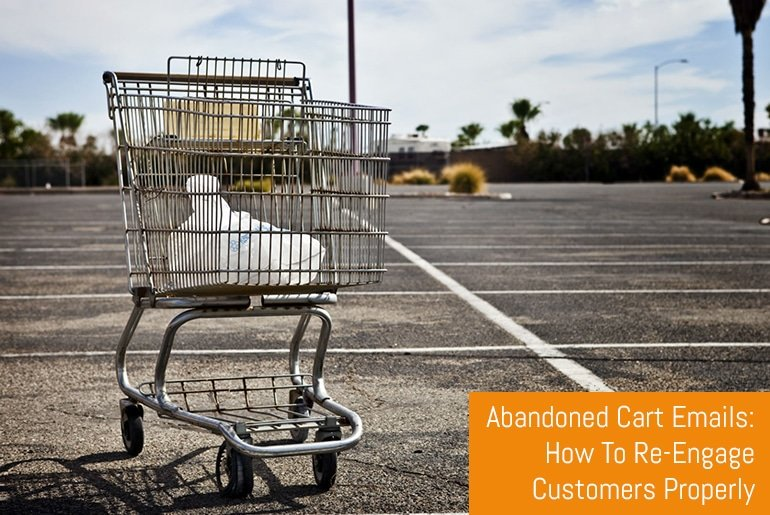 Abandoned Cart Emails: How To Re-Engage Customers Properly