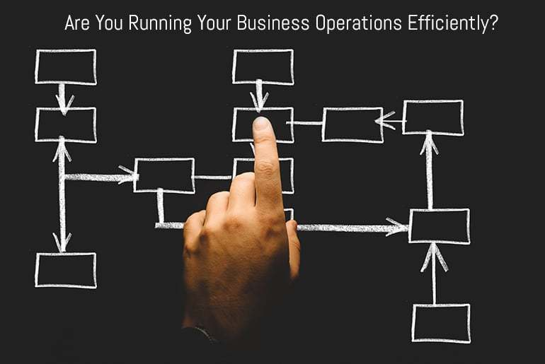 Are You Running Your Business Operations Efficiently?
