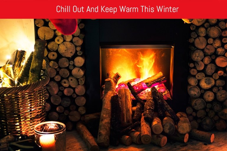 Chill Out And Keep Warm This Winter