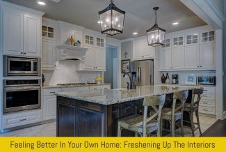 Feeling Better In Your Own Home: Freshening Up The Interiors