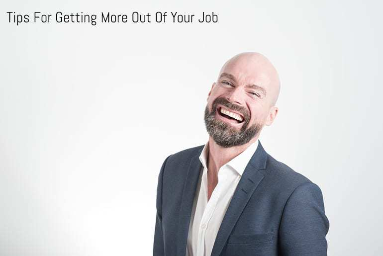 Tips For Getting More Out Of Your Job