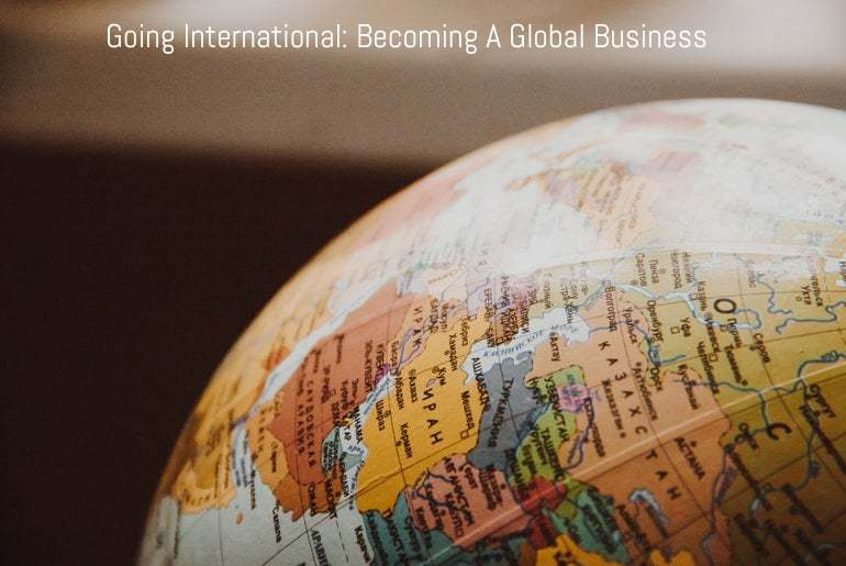 Going International: Becoming A Global Business