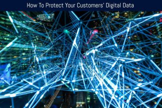 How To Protect Your Customers' Digital Data