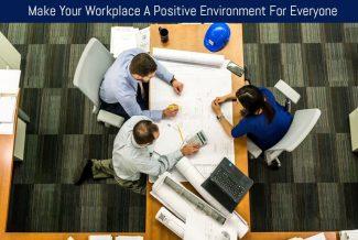Make Your Workplace A Positive Environment For Everyone